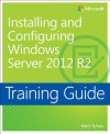 Training Guide: Installing and Configuring Windows Server 2012 R2 - Mitch Tulloch