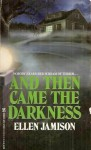 And Then Came the Darkness - Ellen Jamison, Jane Toombs