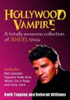 Hollywood Vampire: A Totally Awesome Collection of Angel Trivia - Keith Topping, Deborah Williams