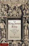 The King James Bible: A Short History from Tyndale to Today - David Norton