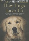 How Dogs Love Us: A Neuroscientist and His Adopted Dog Decode the Canine Brain - Gregory Berns, L J Ganser