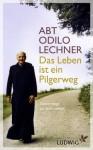 Das Leben ist ein Pilgerweg: Unterwegs zu sich selbst (German Edition) - Odilo Lechner, Michael Cornelius