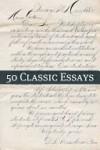 50 Classic Essays - Leo Tolstoy, Robert Louis Stevenson, H.G. Wells, Elizabeth Gaskell, P.T. Barnum