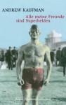 Alle meine Freunde sind Superhelden: Roman (German Edition) - Andrew Kaufman