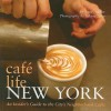 Cafe Life New York: An Insider's Guide to the City's Neighborhood Cafes - Sandy Miller