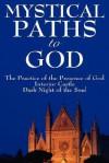 Mystical Paths to God: Three Journeys (The Practice of the Presence of God / Interior Castle / Dark Night of the Soul) - Brother Lawrence, Teresa of Ávila, Juan de la Cruz