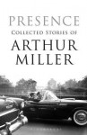 Presence: Collected Stories. by Arthur Miller - Miller