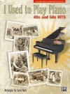I Used to Play Piano: 40s and 50s Hits: An Innovative Approach for Adults Returning to the Piano - Carol Matz