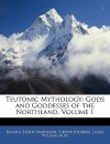 Teutonic Mythology: Gods and Goddesses of the Northland, Volume 1 - Rasmus Bjørn Anderson, Viktor Rydberg, James Buel