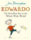 Edwardo the Horriblest Boy in the Whole Wide World - John Burningham