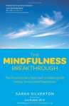 The Mindfulness Breakthrough: The Revolutionary Approach to Dealing with Stress, Anxiety and Depression - Sarah Silverton, Jon Kabat-Zinn