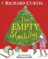 The Empty Stocking - Richard Curtis, Rebecca Cobb