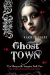 Ghost Town: The Morganville Vampires Book Nine - Rachel Caine