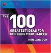 The 100 Greatest Ideas for Building Your Career - Ken Langdon