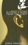 Is There a Word from the Lord? - Francis John, John Francis