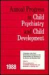 Annual Progress in Child Psychiatry and Child Development: 1988 (Annual Progress in Child Psychiatry & Child Devel) - Alexander Thomas, Margaret E. Hertzig, Stella Chess