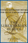The Libertarian Reader: Classic & Contemporary Writings from Lao-Tzu to Milton Friedman (cloth) - David Boaz