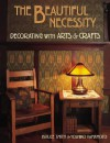 The Beautiful Necessity: Decorating With Arts and Crafts - Bruce Smith