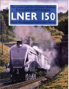 LNER 150: The London And North Eastern Railway: A Century And A Half Of Progress - David St. John Thomas, Patrick Whitehouse
