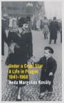 Under a Cruel Star: A Life in Prague 1941-1968. Heda Margolius Kovaly - Heda Kovly