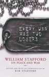 Every War Has Two Losers: William Stafford on Peace and War - William Edgar Stafford, Kim Stafford