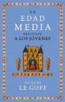 La Edad Media explicada a los jóvenes - Jacques Le Goff