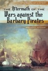 The Aftermath of the Wars Against the Barbary Pirates - Brendan January
