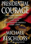 Presidential Courage: Brave Leaders & How They Changed America 1789-1989 - Michael R. Beschloss