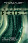 Multidimensional Portals: An Investigation Into the Origin of Paranormal Phenomena - Philip J. Imbrogno, Rosemary Ellen Guiley