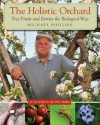 The Holistic Orchard: Tree Fruits and Berries the Biological Way - Michael Phillips