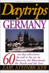 Daytrips Germany: 60 One Day Adventures by Rail or by Car in Bavaria, the Rhineland, the North and the East - Earl Steinbicker