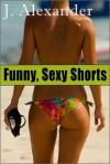 Funny, Sexy Shorts - J. Alexander