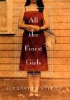 All the Finest Girls : A Novel - Alexandra Styron