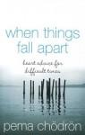 When Things Fall Apart: Heartfelt Advice for Hard Times - Pema Chödrön