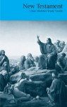 New Testament: Class Member Study Guide - The Church of Jesus Christ of Latter-day Saints