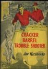 Cracker Barrel Trouble Shooter - Jim Kjelgaard