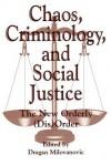 Chaos, Criminology, and Social Justice: The New Orderly (Dis)Order - Dragan Milovanovic