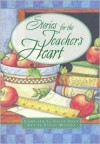 Stories for a Teacher's Heart: Over One Hundred Treasures to Touch Your Soul (Stories For the Heart) - Alice Gray