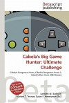 Cabela's Big Game Hunter: Ultimate Challenge - Lambert M. Surhone, Mariam T. Tennoe, Susan F. Henssonow