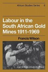 Labour in the South African Gold Mines 1911 1969 - Francis Wilson