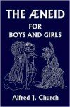 The Aeneid For Boys And Girls Told From Virgil In Simple Language - Alfred J. Church