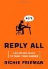 REPLY ALL...and Other Ways to Tank Your Career: A Guide to Workplace Etiquette - Richie Frieman