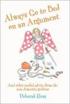 Always Go to Bed on an Argument: And Other Useful Advice from the Non-Domestic Goddess - Deborah Ross