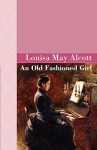 An Old Fashioned Girl - Louisa May Alcott