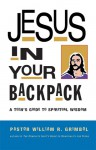 Jesus in Your Backpack: A Teen's Guide to Spiritual Wisdom - William R. Grimbol, Bridget Halberstadt