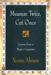 Measure Twice, Cut Once: Lessons from a Master Carpenter - Norm Abram