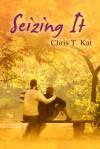 Seizing It - Chris T. Kat