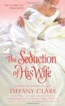 The Seduction of His Wife - Tiffany Clare