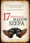 17 śmiertelnych błędów szefa. Wydanie III rozszerzone - Rafał Szczepanik