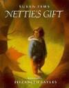 Nettie's Gift - Susan Tews, Elizabeth Sayles